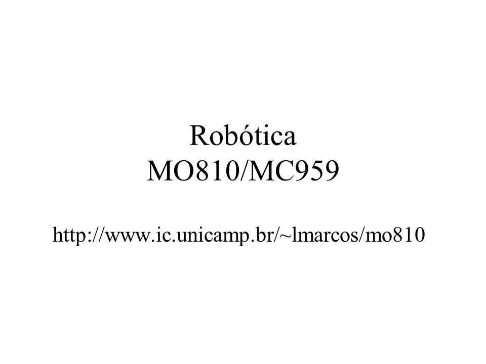 Robótica MO810/MC959 http://www.ic.unicamp.br/~lmarcos/mo810
