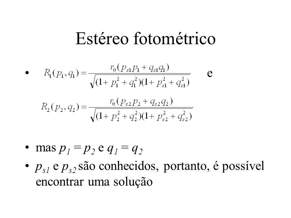 Estéreo fotométrico e mas p 1 = p 2 e q 1 = q 2 p s1 e p s2 são conhecidos, portanto, é possível encontrar uma solução