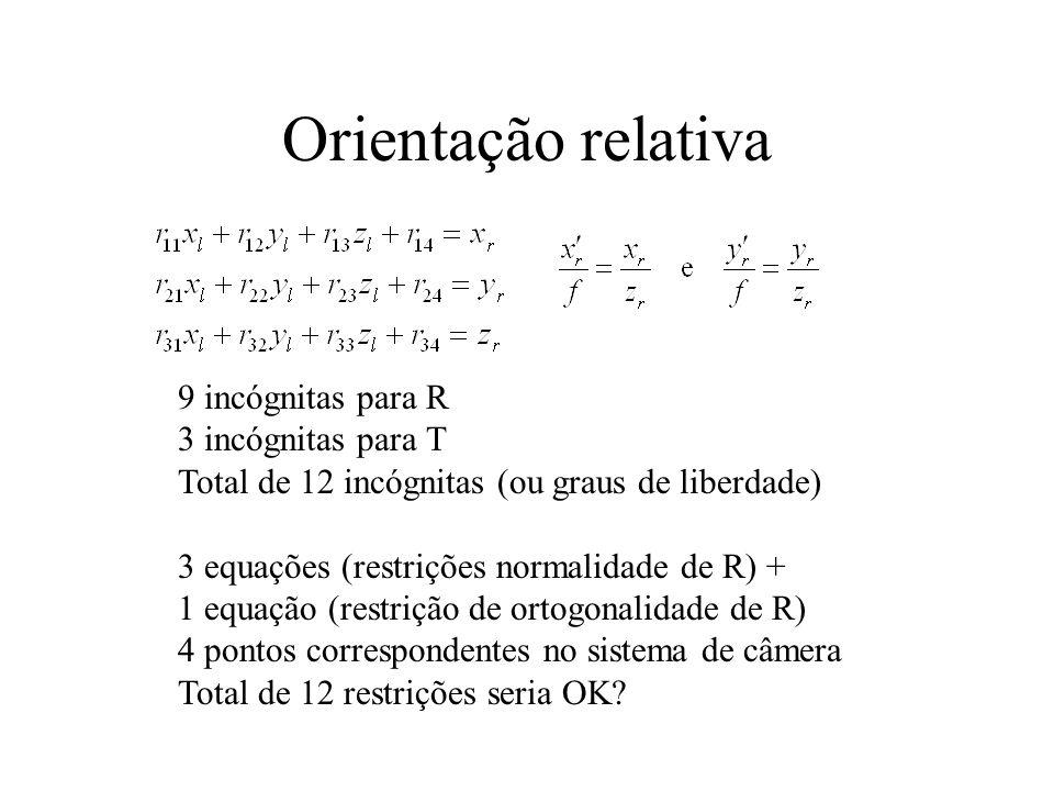 Orientação relativa 9 incógnitas para R 3 incógnitas para T Total de 12 incógnitas (ou graus de liberdade) 3 equações (restrições normalidade de R) +
