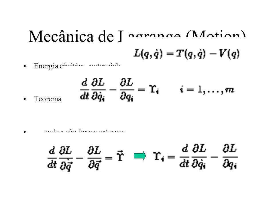 Mecânica de Lagrange (Motion) Energia cinética - potencial: Teorema: onde r i são forças externas