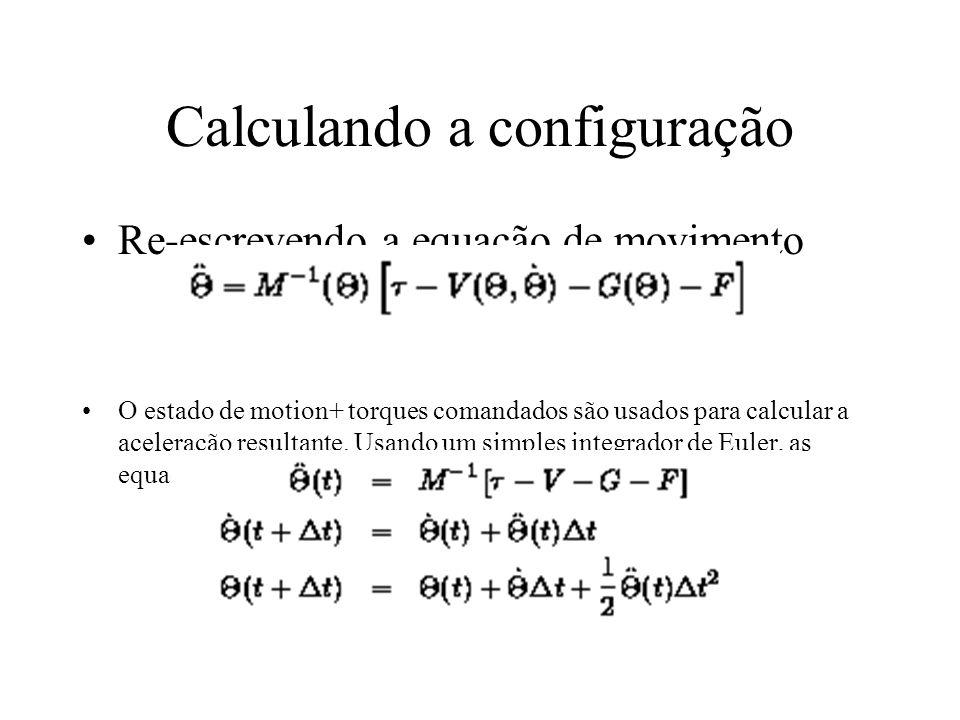 Calculando a configuração Re-escrevendo a equação de movimento O estado de motion+ torques comandados são usados para calcular a aceleração resultante