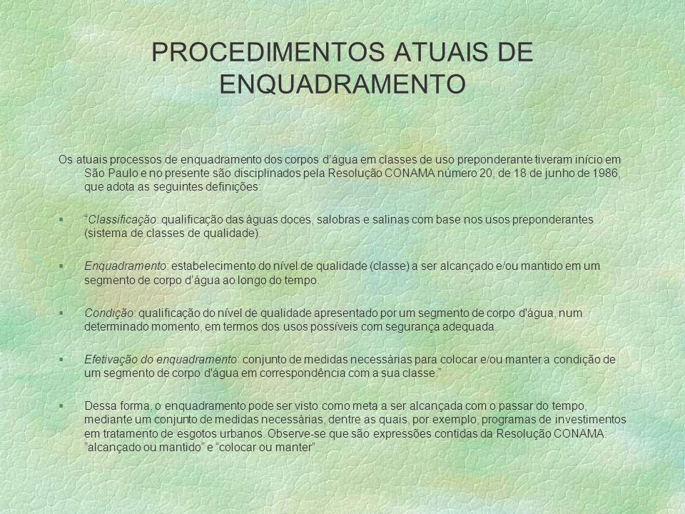 PROCEDIMENTOS ATUAIS DE ENQUADRAMENTO Os atuais processos de enquadramento dos corpos dágua em classes de uso preponderante tiveram início em São Paul