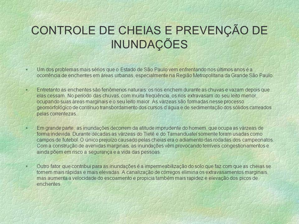 CONTROLE DE CHEIAS E PREVENÇÃO DE INUNDAÇÕES §Um dos problemas mais sérios que o Estado de São Paulo vem enfrentando nos últimos anos é a ocorrência d