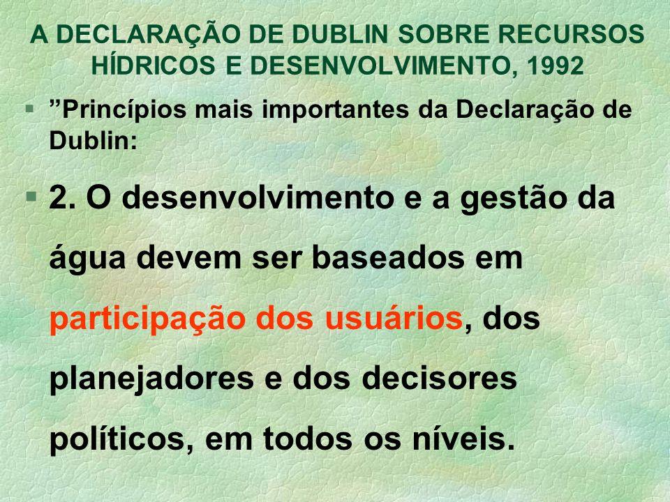 A DECLARAÇÃO DE DUBLIN SOBRE RECURSOS HÍDRICOS E DESENVOLVIMENTO, 1992 §Princípios mais importantes da Declaração de Dublin: §2. O desenvolvimento e a