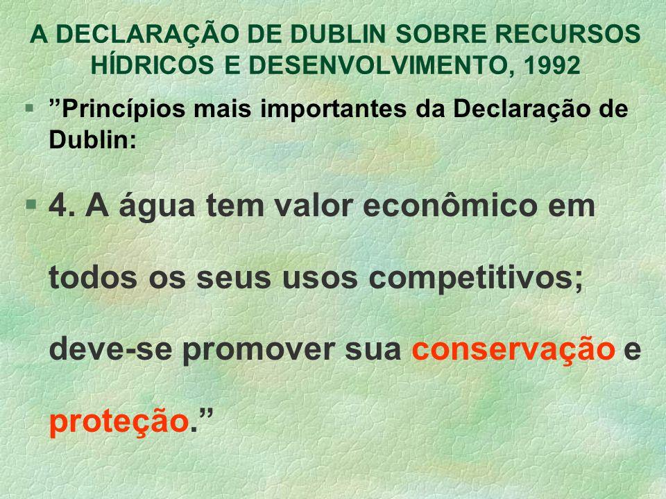A DECLARAÇÃO DE DUBLIN SOBRE RECURSOS HÍDRICOS E DESENVOLVIMENTO, 1992 §Princípios mais importantes da Declaração de Dublin: §4. A água tem valor econ