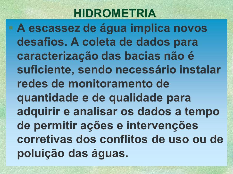 HIDROMETRIA §A escassez de água implica novos desafios. A coleta de dados para caracterização das bacias não é suficiente, sendo necessário instalar r