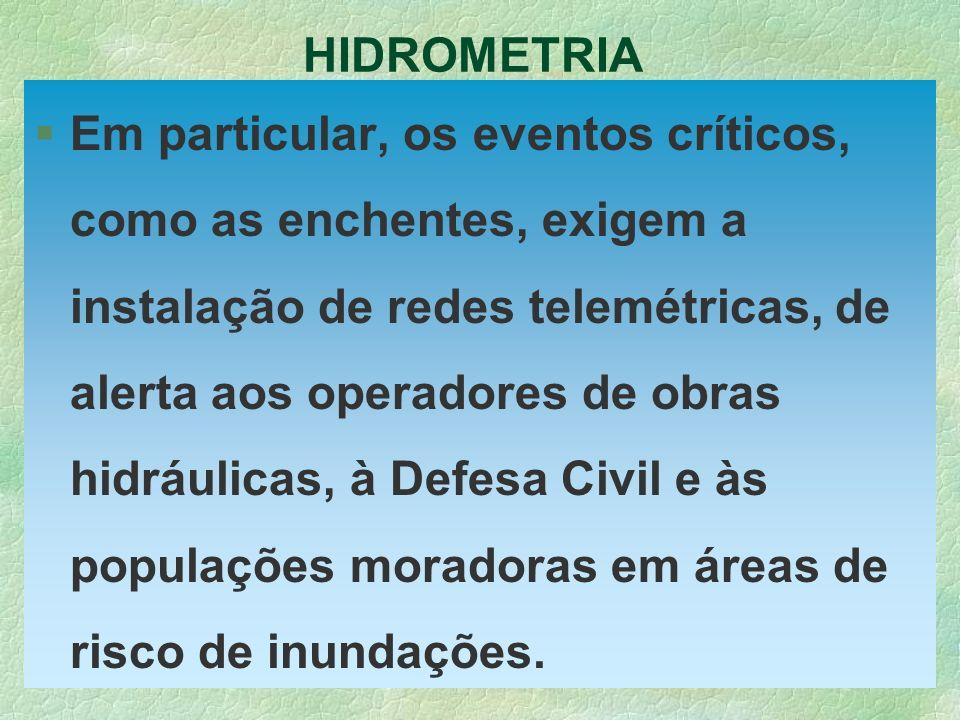 HIDROMETRIA §Em particular, os eventos críticos, como as enchentes, exigem a instalação de redes telemétricas, de alerta aos operadores de obras hidrá