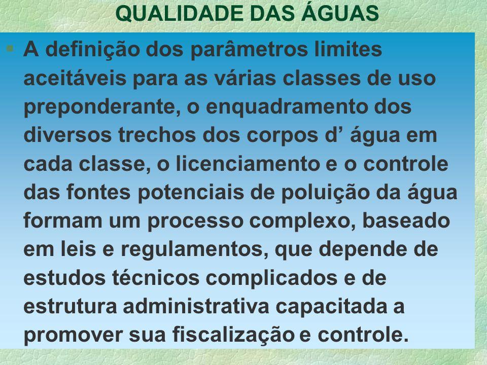 QUALIDADE DAS ÁGUAS §A definição dos parâmetros limites aceitáveis para as várias classes de uso preponderante, o enquadramento dos diversos trechos d