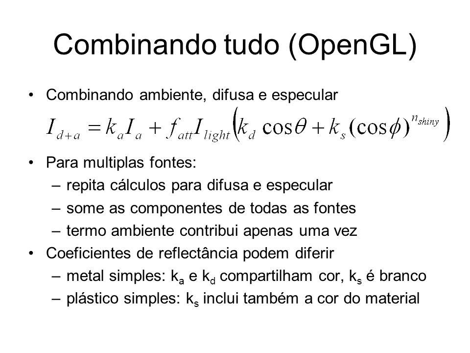 Combinando tudo (OpenGL) Combinando ambiente, difusa e especular Para multiplas fontes: –repita cálculos para difusa e especular –some as componentes