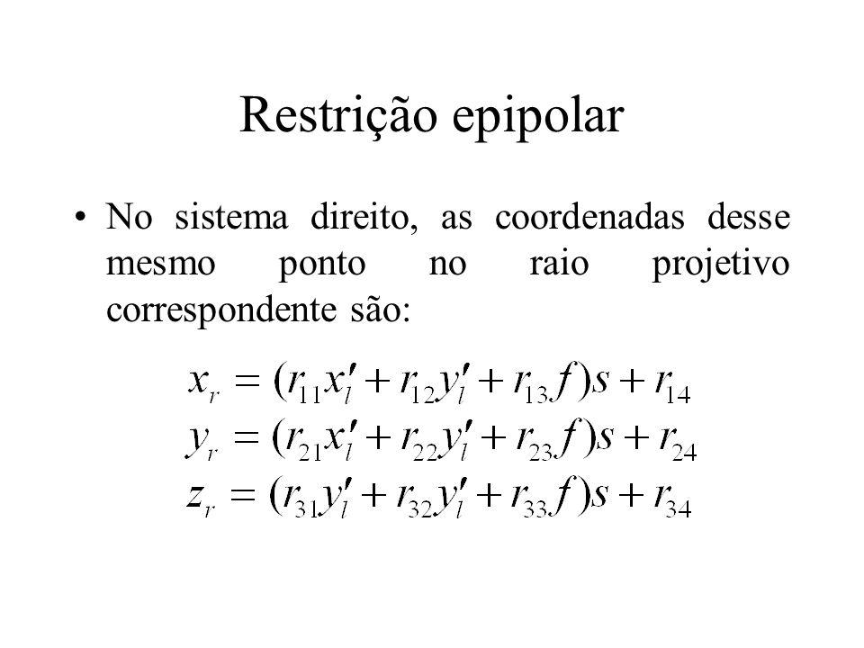 Restrição epipolar No sistema direito, as coordenadas desse mesmo ponto no raio projetivo correspondente são: