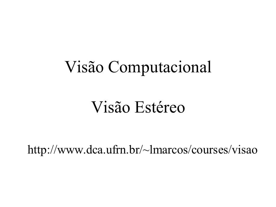 Visão Computacional Visão Estéreo http://www.dca.ufrn.br/~lmarcos/courses/visao