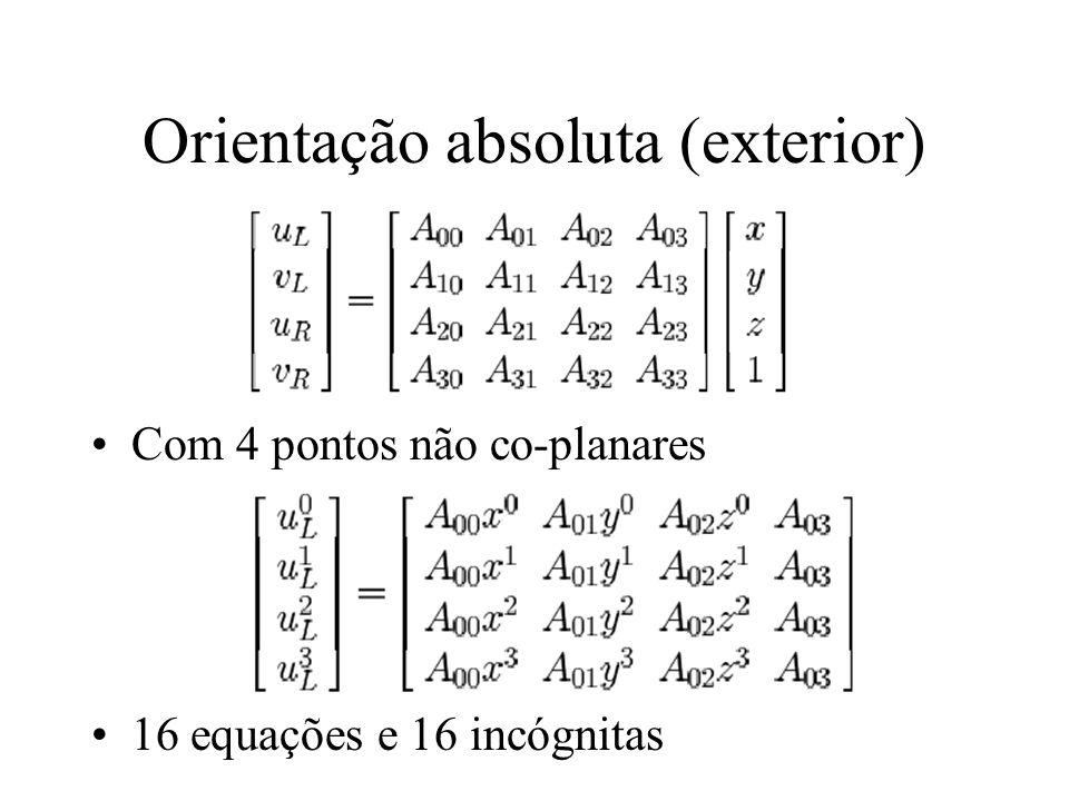 Orientação absoluta (exterior) Com 4 pontos não co-planares 16 equações e 16 incógnitas