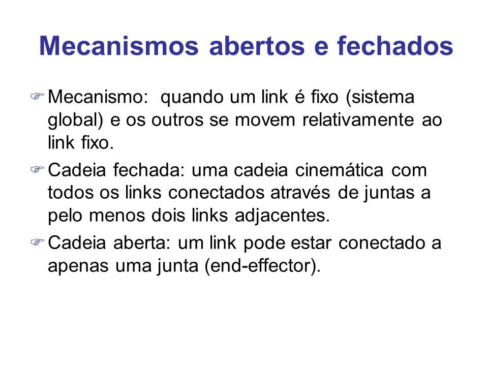 Mecanismos abertos e fechados F Mecanismo: quando um link é fixo (sistema global) e os outros se movem relativamente ao link fixo. F Cadeia fechada: u