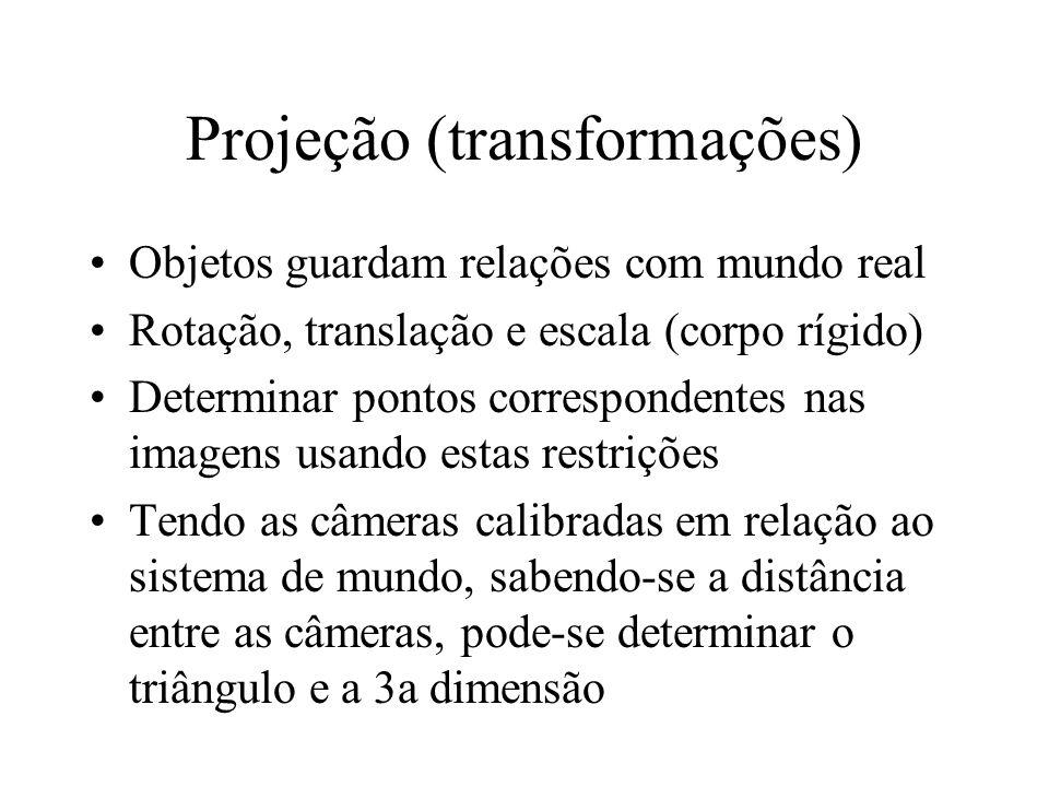 Projeção (transformações) Objetos guardam relações com mundo real Rotação, translação e escala (corpo rígido) Determinar pontos correspondentes nas im
