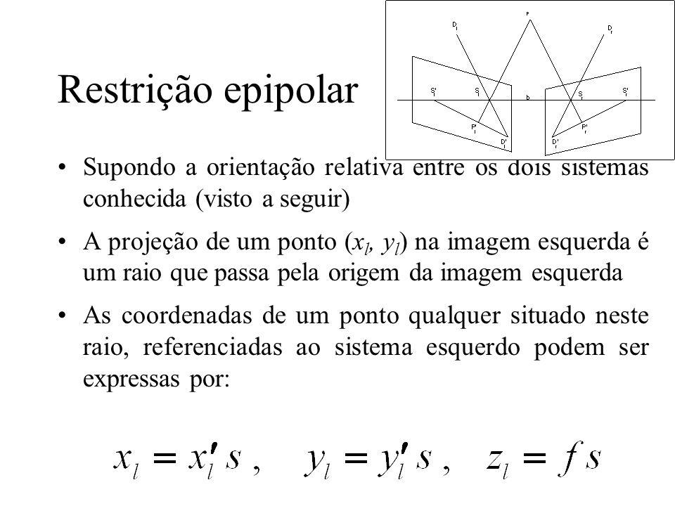 Supondo a orientação relativa entre os dois sistemas conhecida (visto a seguir) A projeção de um ponto (x l, y l ) na imagem esquerda é um raio que pa