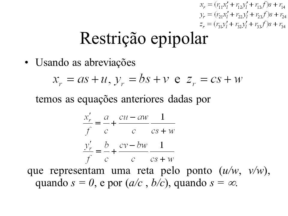 Restrição epipolar Usando as abreviações temos as equações anteriores dadas por que representam uma reta pelo ponto (u/w, v/w), quando s = 0, e por (a