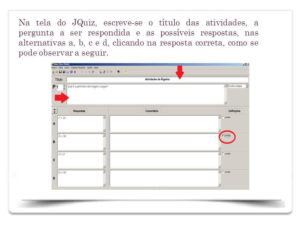 Na tela do JQuiz, escreve-se o título das atividades, a pergunta a ser respondida e as possíveis respostas, nas alternativas a, b, c e d, clicando na