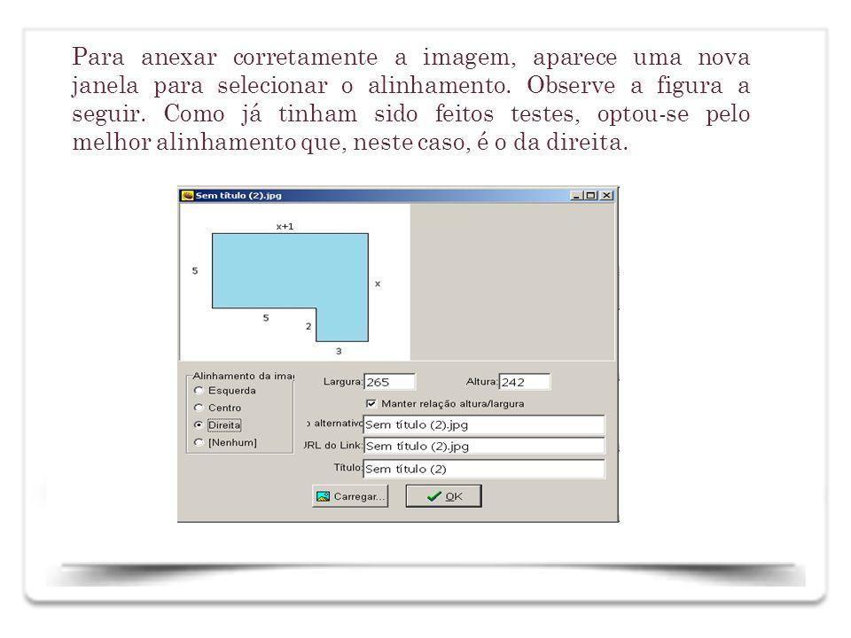 Para anexar corretamente a imagem, aparece uma nova janela para selecionar o alinhamento. Observe a figura a seguir. Como já tinham sido feitos testes