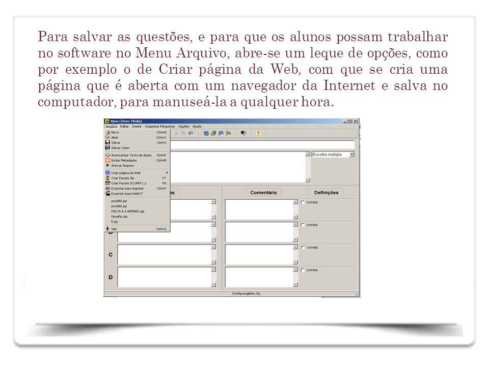 Para salvar as questões, e para que os alunos possam trabalhar no software no Menu Arquivo, abre-se um leque de opções, como por exemplo o de Criar pá