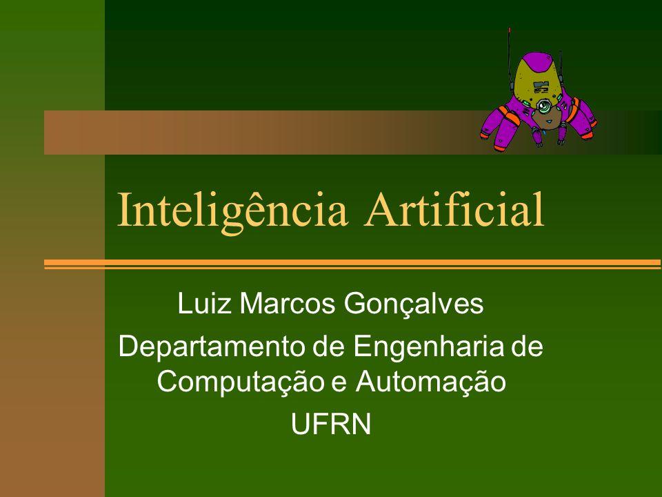 Inteligência Artificial Luiz Marcos Gonçalves Departamento de Engenharia de Computação e Automação UFRN