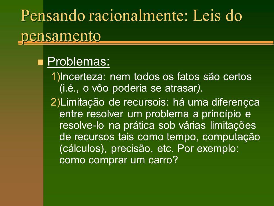 Pensando racionalmente: Leis do pensamento n Problemas: 1)Incerteza: nem todos os fatos são certos (i.é., o vôo poderia se atrasar).