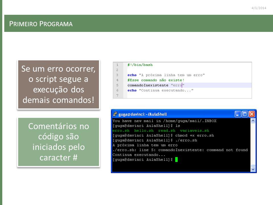 4/1/2014 P RIMEIRO P ROGRAMA Se um erro ocorrer, o script segue a execução dos demais comandos! Comentários no código são iniciados pelo caracter #