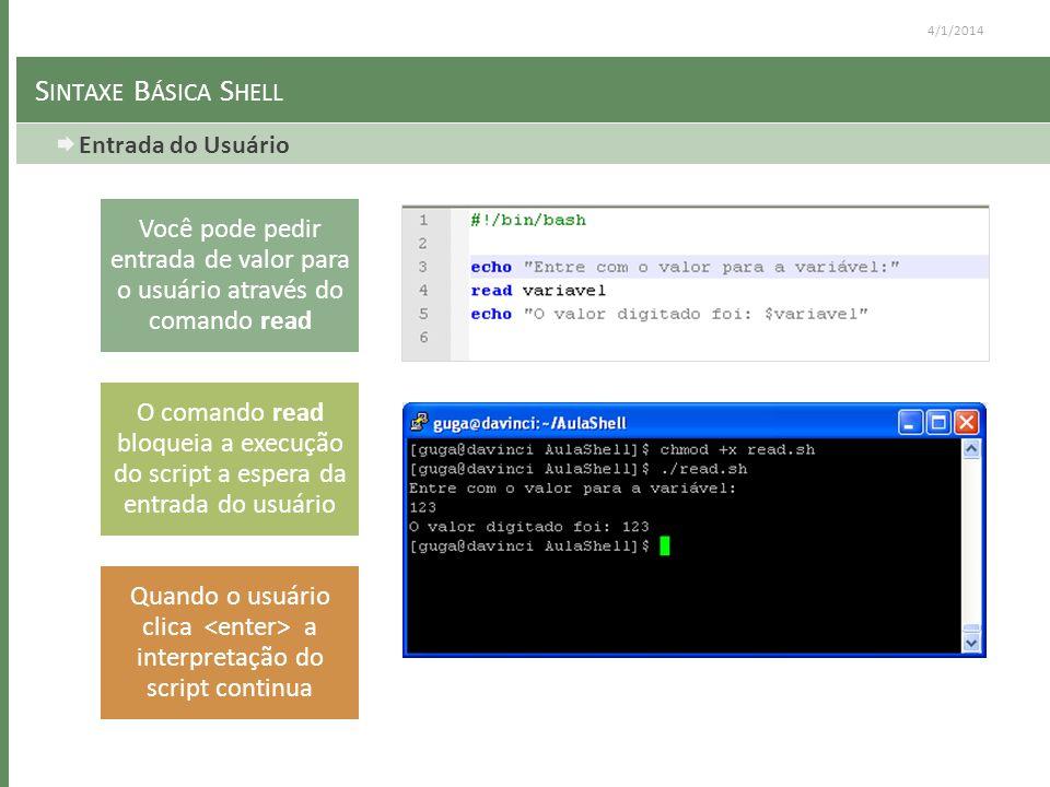4/1/2014 S INTAXE B ÁSICA S HELL Entrada do Usuário Você pode pedir entrada de valor para o usuário através do comando read O comando read bloqueia a