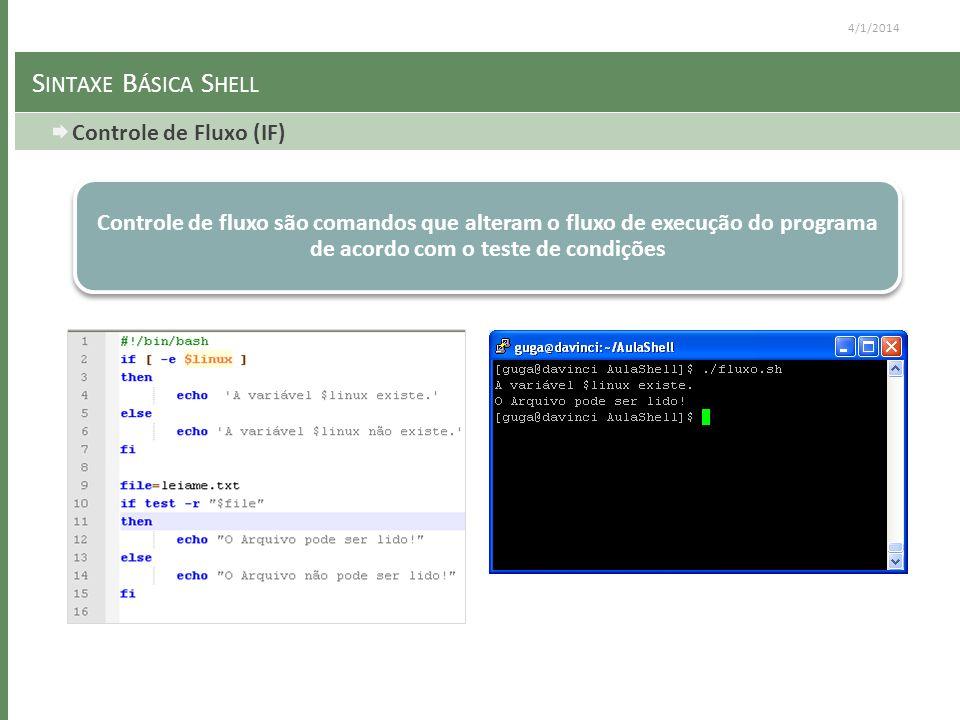 4/1/2014 S INTAXE B ÁSICA S HELL Controle de Fluxo (IF) Controle de fluxo são comandos que alteram o fluxo de execução do programa de acordo com o teste de condições