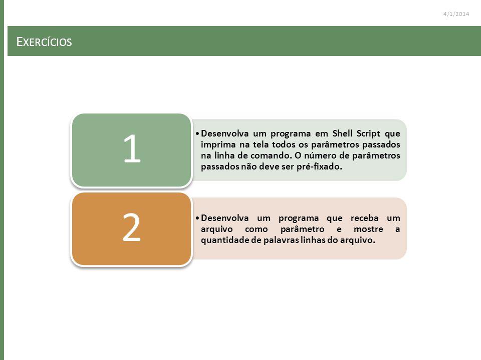 4/1/2014 E XERCÍCIOS Desenvolva um programa em Shell Script que imprima na tela todos os parâmetros passados na linha de comando. O número de parâmetr