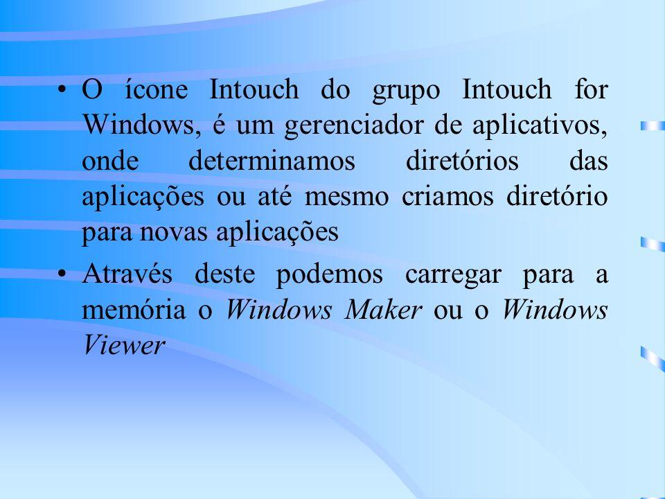 O ícone Intouch do grupo Intouch for Windows, é um gerenciador de aplicativos, onde determinamos diretórios das aplicações ou até mesmo criamos diretó
