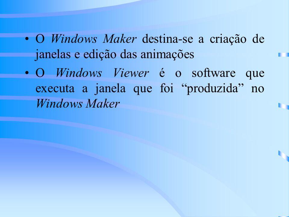 O Windows Maker destina-se a criação de janelas e edição das animações O Windows Viewer é o software que executa a janela que foi produzida no Windows