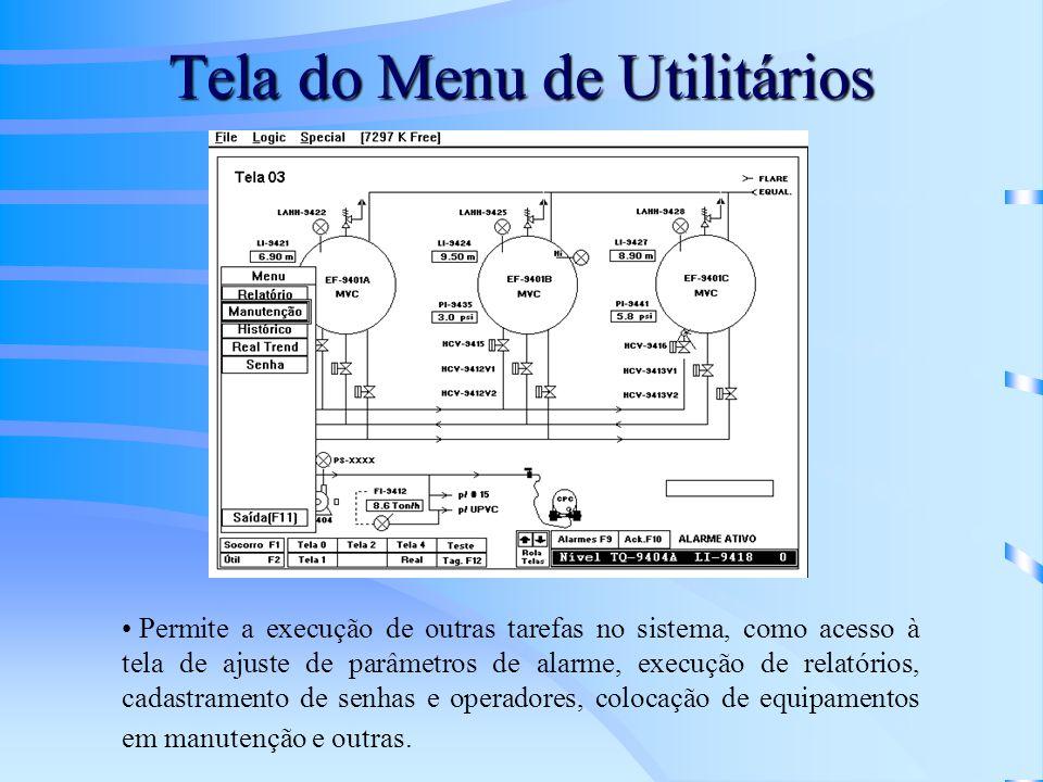 Tela do Menu de Utilitários Permite a execução de outras tarefas no sistema, como acesso à tela de ajuste de parâmetros de alarme, execução de relatór