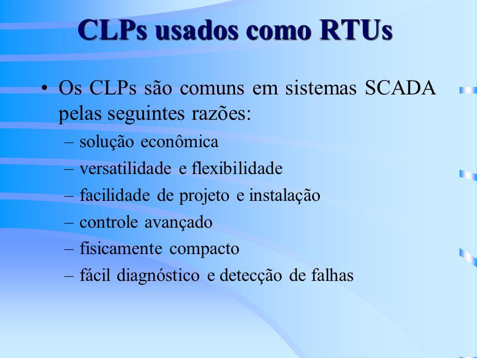 CLPs usados como RTUs Os CLPs são comuns em sistemas SCADA pelas seguintes razões: –solução econômica –versatilidade e flexibilidade –facilidade de pr