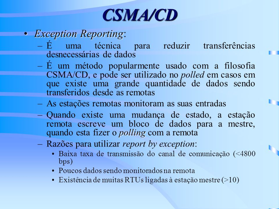 CSMA/CD Exception ReportingException Reporting: –É uma técnica para reduzir transferências desnecessárias de dados –É um método popularmente usado com