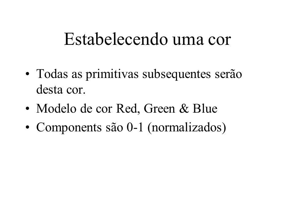 Estabelecendo uma cor Todas as primitivas subsequentes serão desta cor. Modelo de cor Red, Green & Blue Components são 0-1 (normalizados)