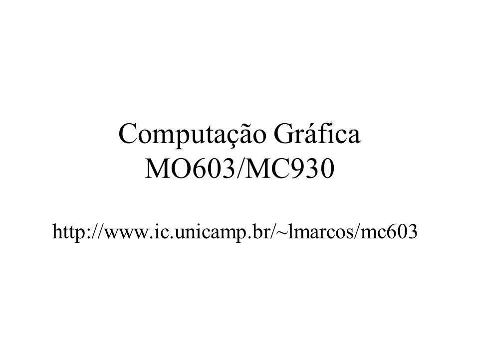 Computação Gráfica MO603/MC930 http://www.ic.unicamp.br/~lmarcos/mc603