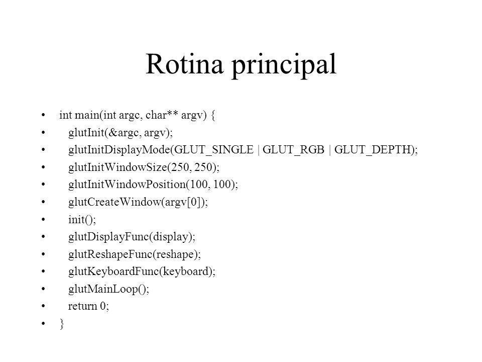 Rotina principal int main(int argc, char** argv) { glutInit(&argc, argv); glutInitDisplayMode(GLUT_SINGLE   GLUT_RGB   GLUT_DEPTH); glutInitWindowSize