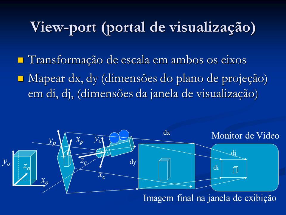View-port (portal de visualização) Transformação de escala em ambos os eixos Transformação de escala em ambos os eixos Mapear dx, dy (dimensões do plano de projeção) em di, dj, (dimensões da janela de visualização) Mapear dx, dy (dimensões do plano de projeção) em di, dj, (dimensões da janela de visualização) xoxo zozo yoyo ycyc xcxc zczc ypyp xpxp Imagem final na janela de exibição Monitor de Vídeo dx dy dj di
