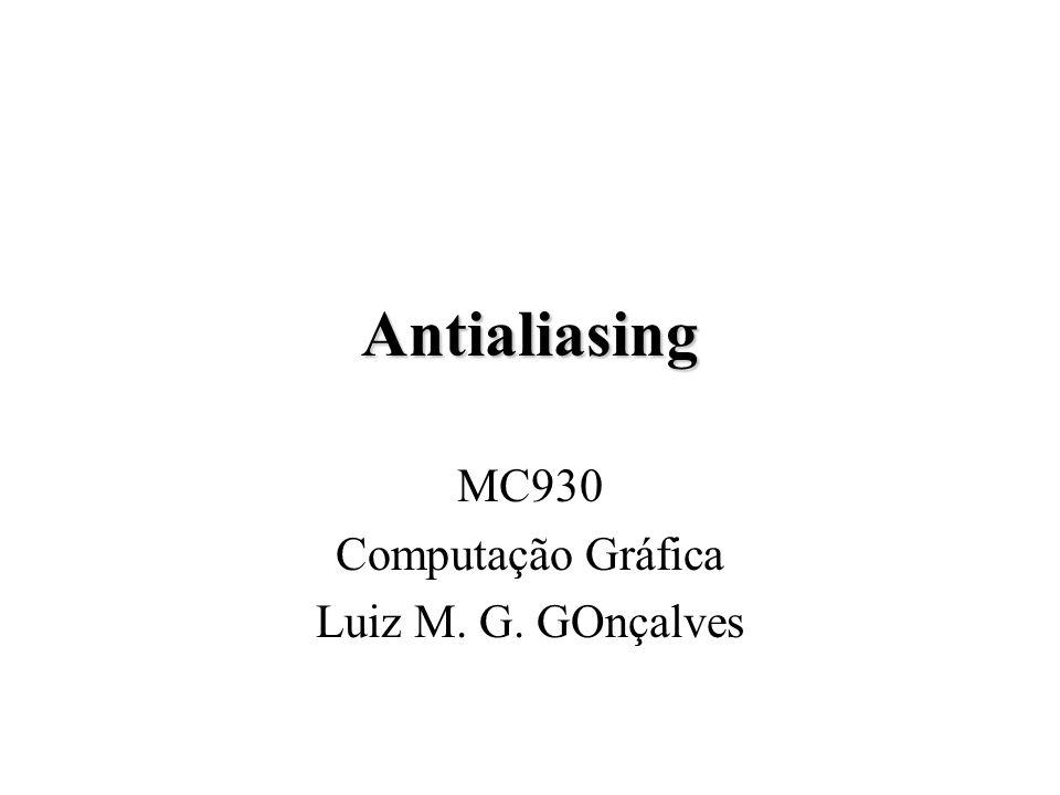 Antialiasing MC930 Computação Gráfica Luiz M. G. GOnçalves