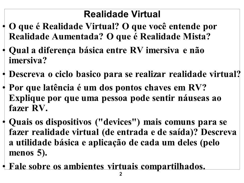 2 Realidade Virtual O que é Realidade Virtual? O que você entende por Realidade Aumentada? O que é Realidade Mista? Qual a diferença básica entre RV i