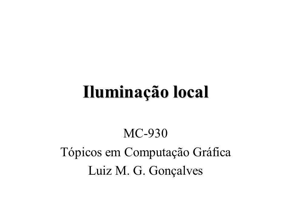 Iluminação local MC-930 Tópicos em Computação Gráfica Luiz M. G. Gonçalves