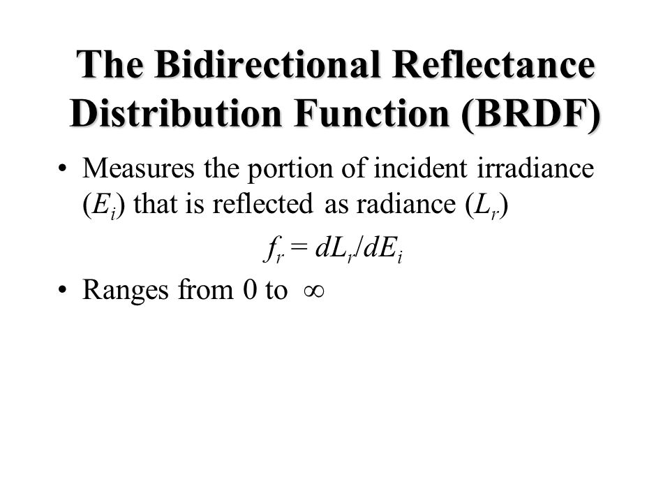 Parameterizations 6-D BRDF f r ( i, i, r, r, u, v) –Incident direction i, i –Reflected direction r, r –Surface parameterization u,v 4-D BRDF f r ( i, i, r, r ) –Homogeneous material –Anisotropic, depends on incoming azimuth –e.g.