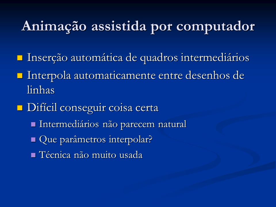 Animação assistida por computador Inserção automática de quadros intermediários Inserção automática de quadros intermediários Interpola automaticament