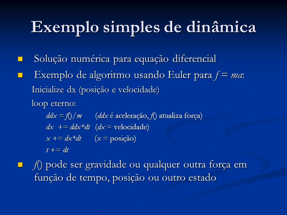 Exemplo simples de dinâmica Solução numérica para equação diferencial Solução numérica para equação diferencial Exemplo de algoritmo usando Euler para