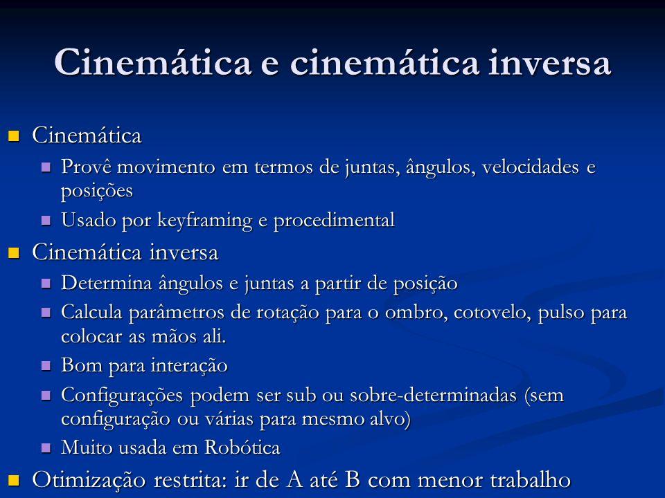 Cinemática e cinemática inversa Cinemática Cinemática Provê movimento em termos de juntas, ângulos, velocidades e posições Provê movimento em termos d
