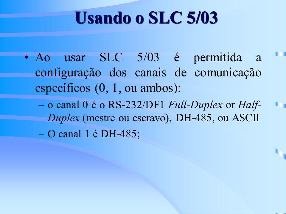Ao usar SLC 5/03 é permitida a configuração dos canais de comunicação específicos (0, 1, ou ambos): –o canal 0 é o RS-232/DF1 Full-Duplex or Half- Duplex (mestre ou escravo), DH-485, ou ASCII –O canal 1 é DH-485; Usando o SLC 5/03
