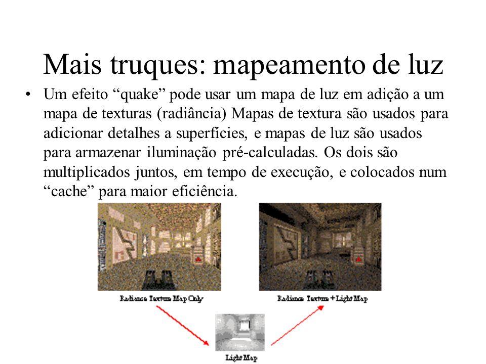 Mais truques: mapeamento de luz Um efeito quake pode usar um mapa de luz em adição a um mapa de texturas (radiância) Mapas de textura são usados para
