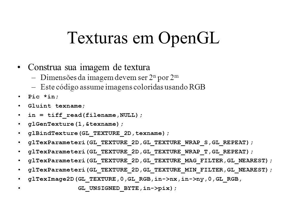 Texturas em OpenGL Construa sua imagem de textura –Dimensões da imagem devem ser 2 n por 2 m –Este código assume imagens coloridas usando RGB Pic *in;