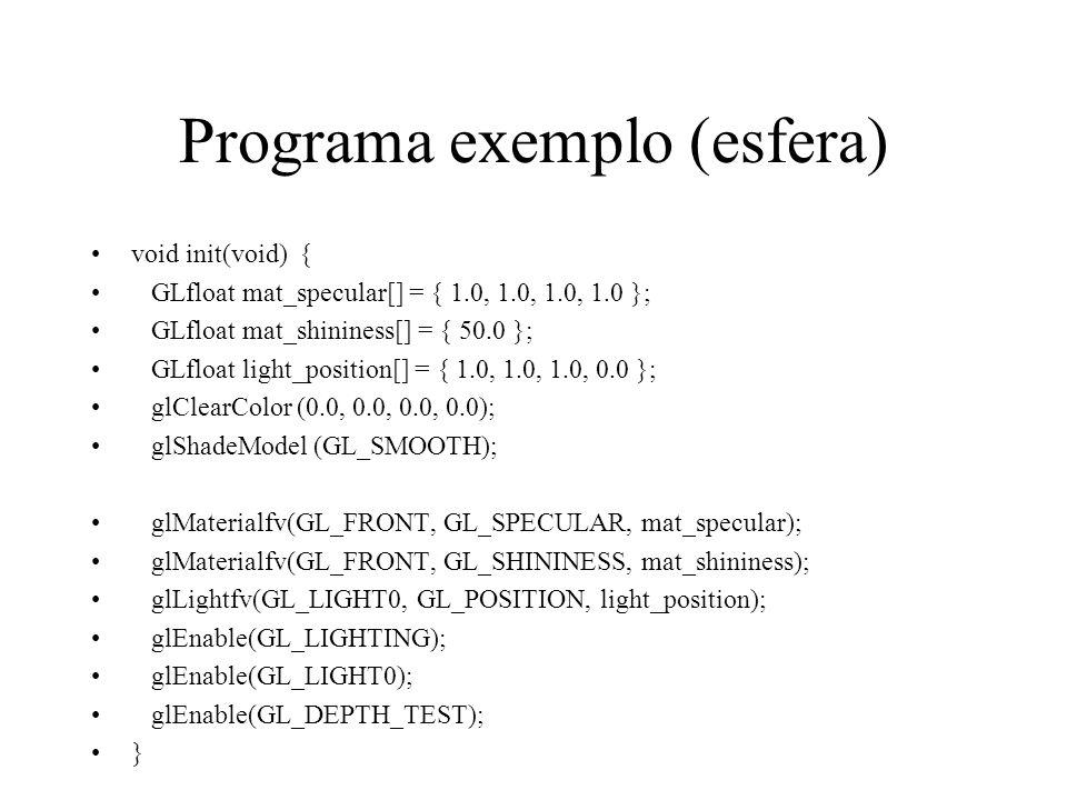 Programa exemplo (esfera) void init(void) { GLfloat mat_specular[] = { 1.0, 1.0, 1.0, 1.0 }; GLfloat mat_shininess[] = { 50.0 }; GLfloat light_positio