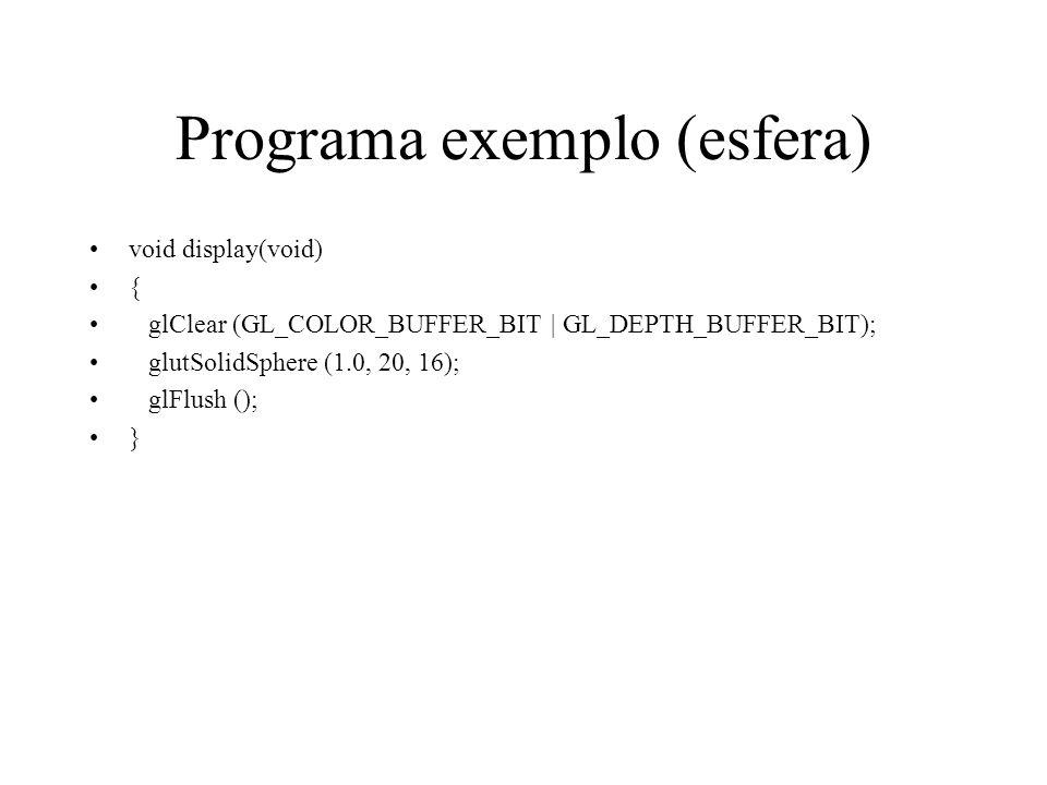Programa exemplo (esfera) void display(void) { glClear (GL_COLOR_BUFFER_BIT | GL_DEPTH_BUFFER_BIT); glutSolidSphere (1.0, 20, 16); glFlush (); }